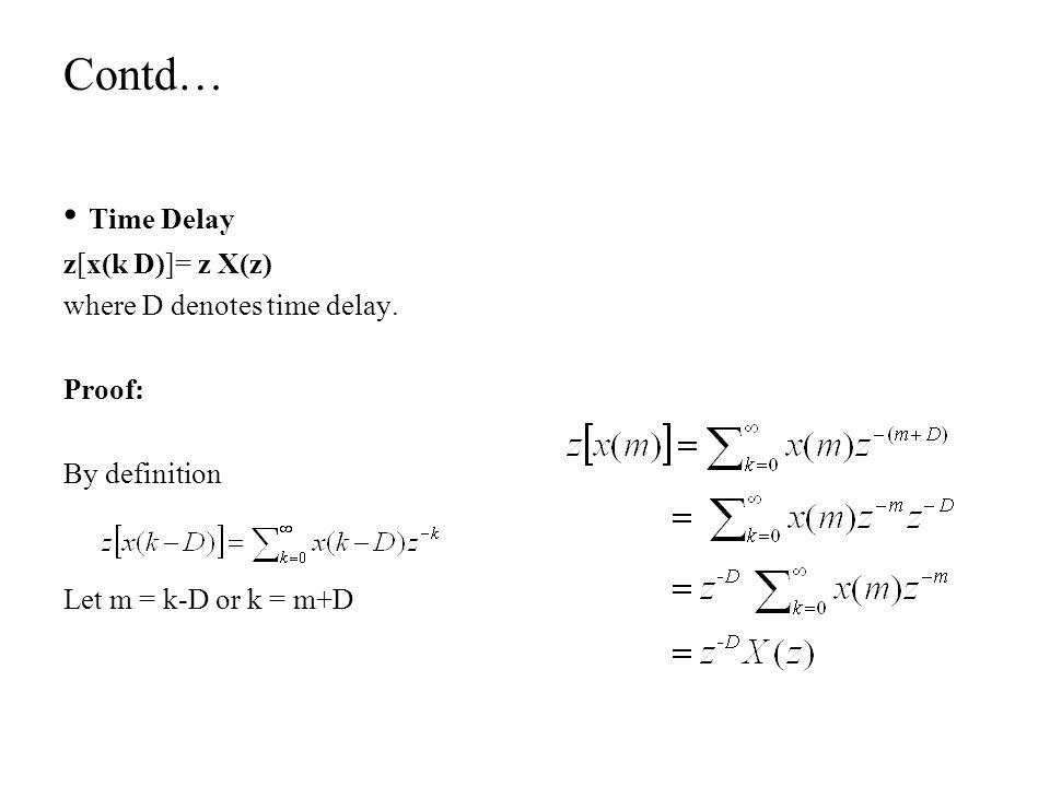 Contd… • Time Delay z[x(k D)]= z X(z) where D denotes time delay.